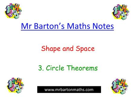 Mr Barton's Maths Notes Shape and Space 3. Circle Theorems www.mrbartonmaths.com.