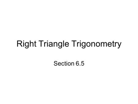 Right Triangle Trigonometry Section 6.5. Pythagorean Theorem Recall that a right triangle has a 90° angle as one of its angles. The side that is opposite.