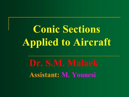 Conic Sections Applied to Aircraft Dr. S.M. Malaek Assistant: M. Younesi.