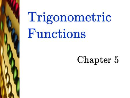 Trigonometric Functions Chapter 5 TexPoint fonts used in EMF. Read the TexPoint manual before you delete this box.: AA A A AAA A.