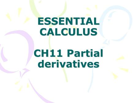 ESSENTIAL CALCULUS CH11 Partial derivatives. In this Chapter: 11.1 Functions of Several Variables 11.2 Limits and Continuity 11.3 Partial Derivatives.
