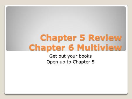 Chapter 5 Review Chapter 6 Multiview