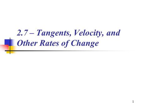 1 2.7 – Tangents, Velocity, and Other Rates of Change.