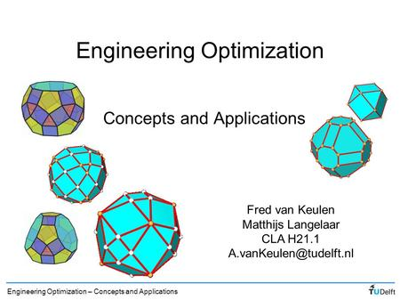 Engineering Optimization – Concepts and Applications Engineering Optimization Concepts and Applications Fred van Keulen Matthijs Langelaar CLA H21.1