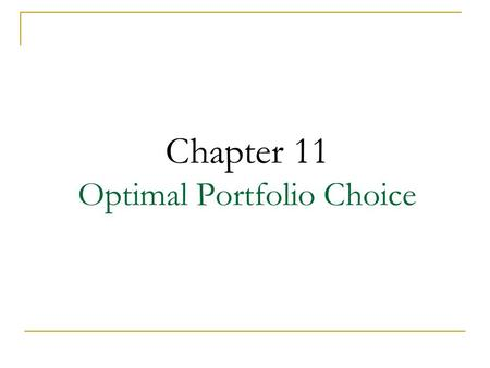 Chapter 11 Optimal Portfolio Choice. 11-2 Chapter Outline 11.1 The Expected Return of a Portfolio 11.2 The Volatility of a Two-Stock Portfolio 11.3 The.