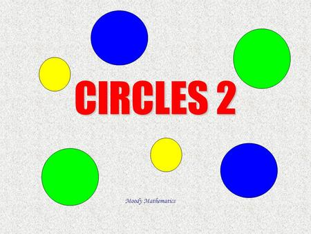 CIRCLES 2 Moody Mathematics.