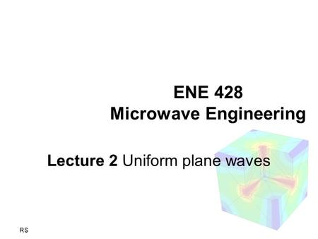 RS ENE 428 Microwave Engineering Lecture 2 Uniform plane waves.