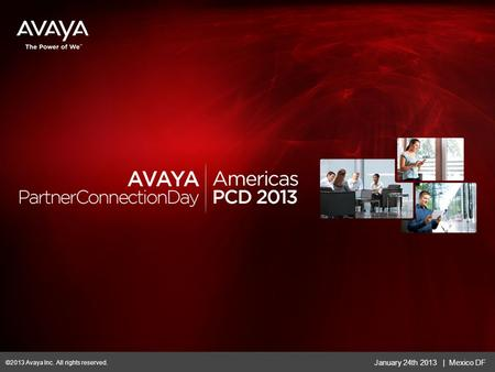 January 24th 2013 | Mexico DF ©2013 Avaya Inc. All rights reserved.