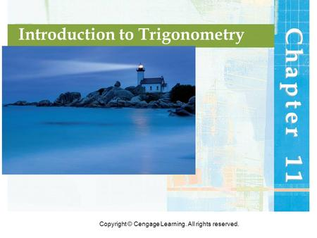 Copyright © Cengage Learning. All rights reserved. Chapter 11 Introduction to Trigonometry.
