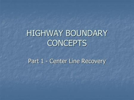 HIGHWAY BOUNDARY CONCEPTS Part 1 - Center Line Recovery.