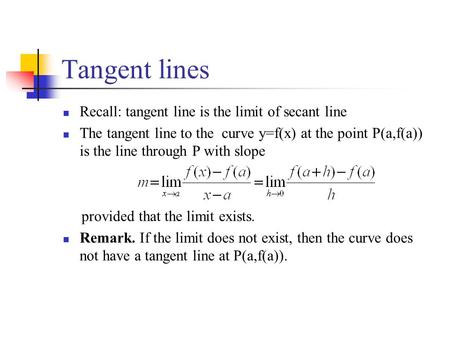 Tangent lines Recall: tangent line is the limit of secant line The tangent line to the curve y=f(x) at the point P(a,f(a)) is the line through P with slope.