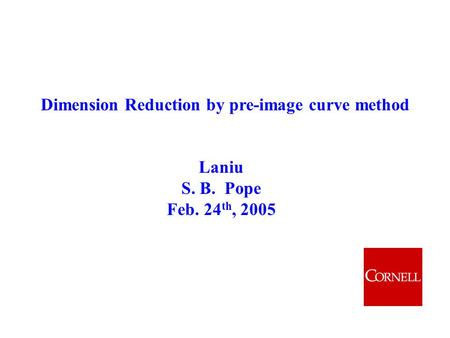 Dimension Reduction by pre-image curve method Laniu S. B. Pope Feb. 24 th, 2005.