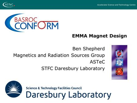 EMMA Magnet Design Ben Shepherd Magnetics and Radiation Sources Group ASTeC STFC Daresbury Laboratory.
