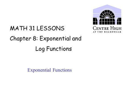 MATH 31 LESSONS Chapter 8: Exponential and Log Functions Exponential Functions.