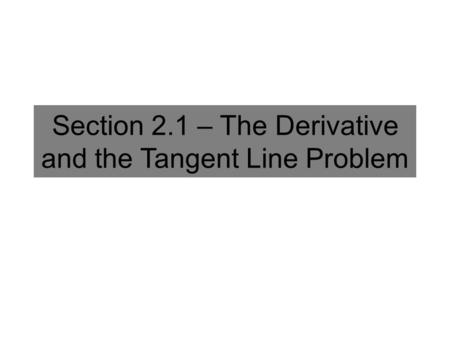 Section 2.1 – The Derivative and the Tangent Line Problem.