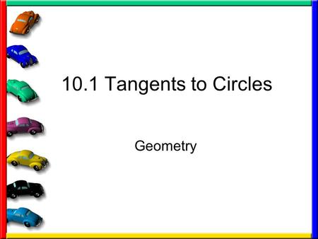 10.1 Tangents to Circles Geometry.