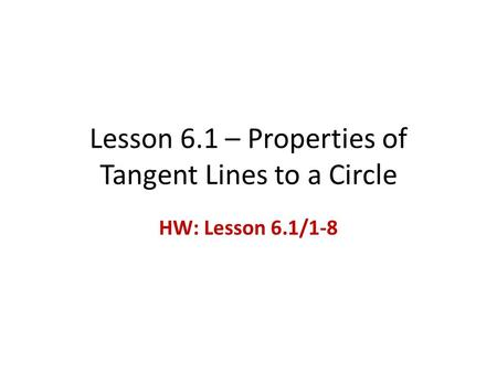 Lesson 6.1 – Properties of Tangent Lines to a Circle HW: Lesson 6.1/1-8.
