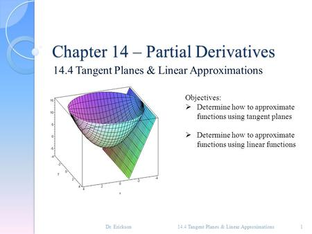 Chapter 14 – Partial Derivatives 14.4 Tangent Planes & Linear Approximations 1 Objectives:  Determine how to approximate functions using tangent planes.