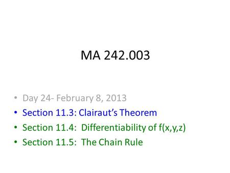 MA 242.003 Day 24- February 8, 2013 Section 11.3: Clairaut's Theorem Section 11.4: Differentiability of f(x,y,z) Section 11.5: The Chain Rule.