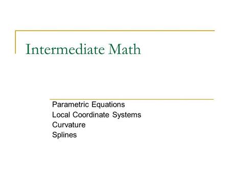 Parametric Equations Local Coordinate Systems Curvature Splines