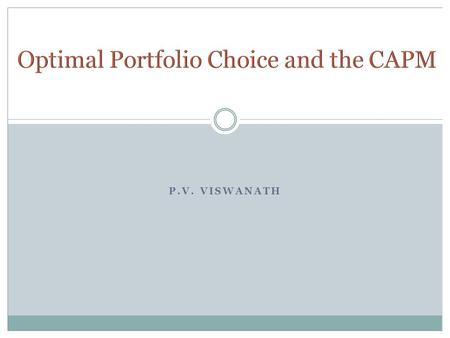 P.V. VISWANATH. We saw earlier why, intuitively, the CAPM should describe required returns. We will see, in this chapter, the connection between the CAPM.