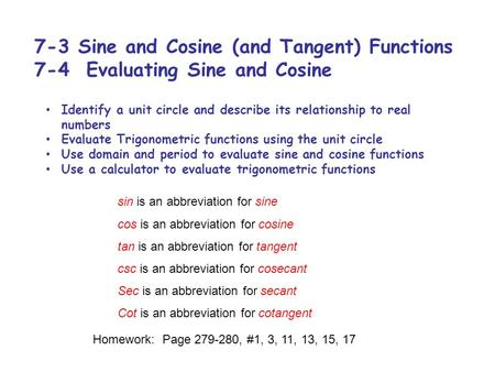 7-3 Sine and Cosine (and Tangent) Functions 7-4 Evaluating Sine and Cosine sin is an abbreviation for sine cos is an abbreviation for cosine tan is an.