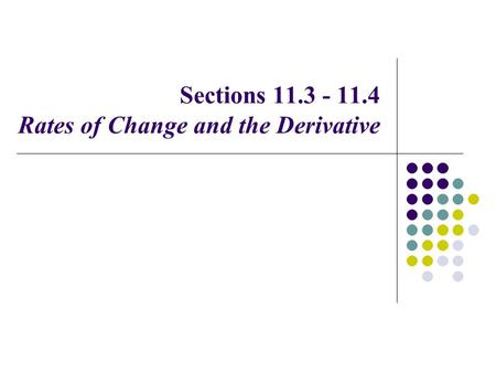 Sections 11.3 - 11.4 Rates of Change and the Derivative.