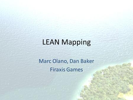 LEAN Mapping Marc Olano, Dan Baker Firaxis Games.