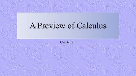 Chapter 2.1. What is Calculus? Calculus is the mathematics of change An object traveling at a constant velocity can be analyzed with precalculus mathematics.