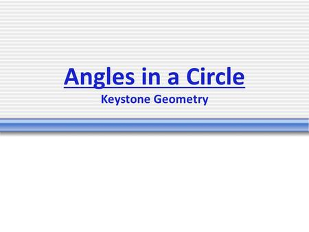 Angles in a Circle Keystone Geometry. Types of Angles There are four different types of angles in any given circle. The type of angle is determined by.