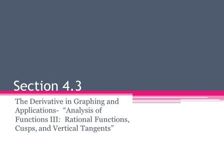 "Section 4.3 The Derivative in Graphing and Applications- ""Analysis of Functions III: Rational Functions, Cusps, and Vertical Tangents"""
