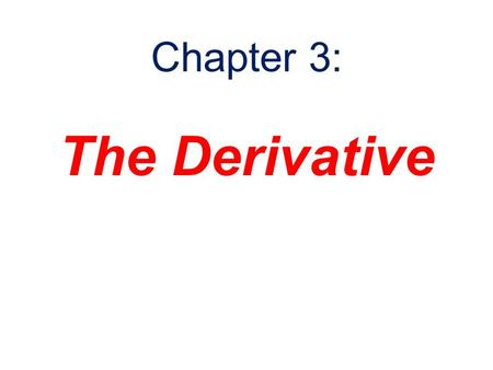 The Derivative Chapter 3:. What is a derivative? A mathematical tool for studying the rate at which one quantity changes relative to another.