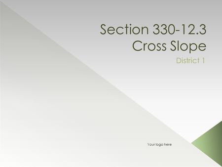 Section 330-12.3 Cross Slope District 1 Your logo here.