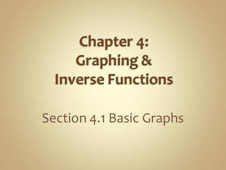 Chapter 4: Graphing & Inverse Functions