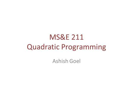 MS&E 211 Quadratic Programming Ashish Goel. A simple quadratic program Minimize (x 1 ) 2 Subject to: -x 1 + x 2 ≥ 3 -x 1 – x 2 ≥ -2.