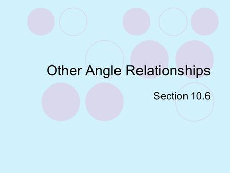 Other Angle Relationships Section 10.6 Tangent-Chord Theorem If a tangent and a chord intersect at a point on a circle, then the measure of each angle.