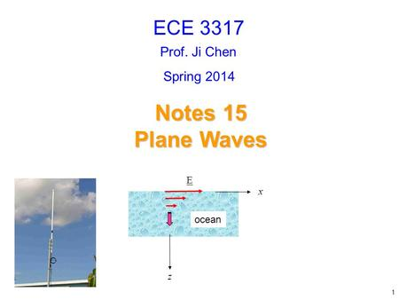 Prof. Ji Chen Notes 15 Plane Waves ECE 3317 1 Spring 2014 z x E ocean.