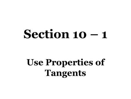 Section 10 – 1 Use Properties of Tangents. Vocabulary Circle – A set of all points that are equidistant from a given point called the center of the circle.