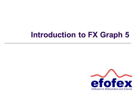 Introduction to FX Graph 5. Getting Started Click on the y= button (or right click on the graph) to enter a function.