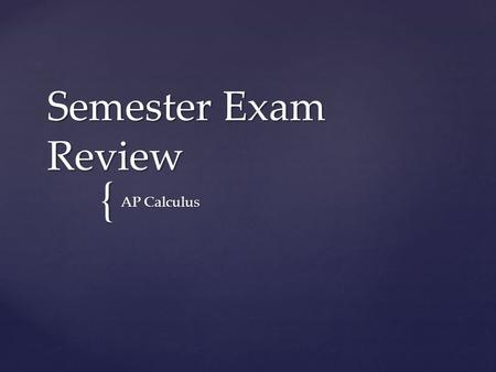{ Semester Exam Review AP Calculus. Exam Topics Trig function derivatives.