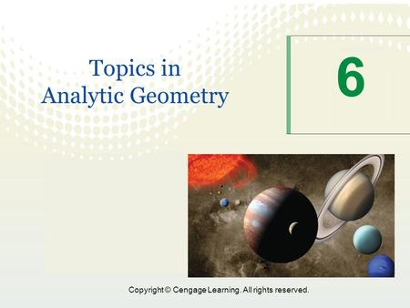Copyright © Cengage Learning. All rights reserved. 6 Topics in Analytic Geometry.