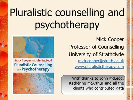 Pluralistic counselling and psychotherapy Mick Cooper Professor of Counselling University of Strathclyde
