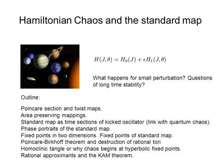 Hamiltonian Chaos and the standard map Poincare section and twist maps. Area preserving mappings. Standard map as time sections of kicked oscillator (link.