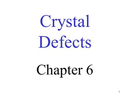 Crystal Defects Chapter 6 1 2 IDEAL vs. Reality.