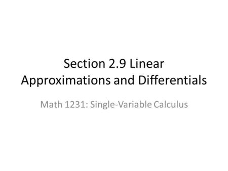 Section 2.9 Linear Approximations and Differentials Math 1231: Single-Variable Calculus.