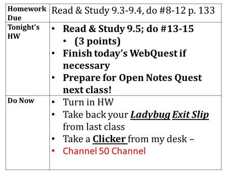 Homework Due Read & Study 9.3-9.4, do #8-12 p. 133 Tonight's HW Read & Study 9.5; do #13-15 (3 points) Finish today's WebQuest if necessary Prepare for.