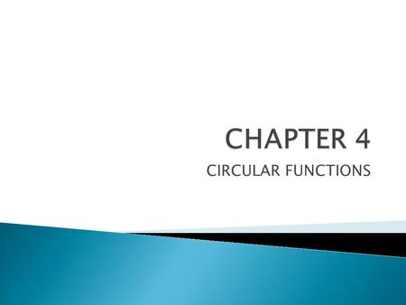 CHAPTER 4 CIRCULAR FUNCTIONS.