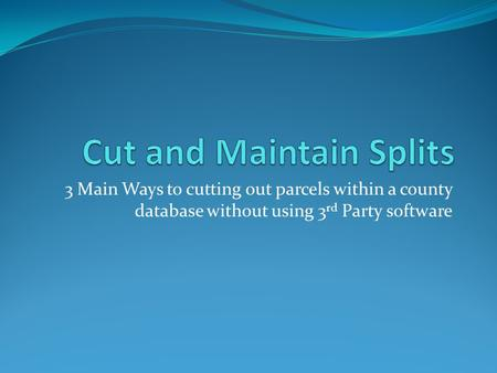 3 Main Ways to cutting out parcels within a county database without using 3 rd Party software.