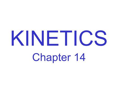 KINETICS Chapter 14. 14.1 Factors that Affect Reaction Rates Chemical kinetics is the study of how fast chemical reactions occur. –Generally, the more.