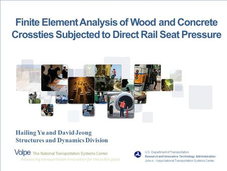 1 Volpe The National Transportation Systems Center Finite Element Analysis of Wood and Concrete Crossties Subjected to Direct Rail Seat Pressure U.S. Department.
